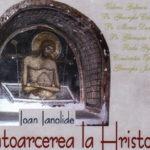 Ioan Ianolide – Întoarcerea la Hristos. Document pentru o lume nouă
